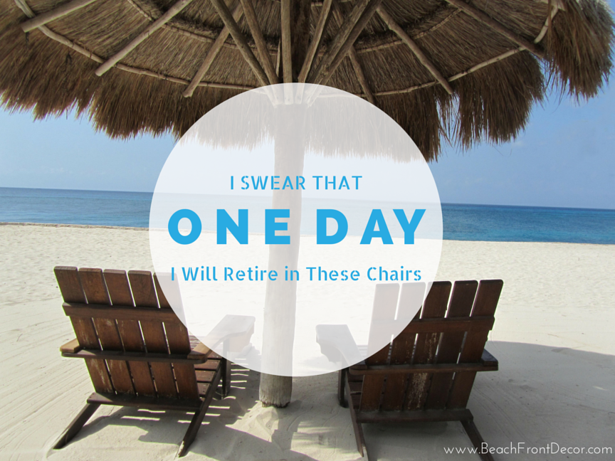 beach quote photo i swear one day i will retire in these chairs