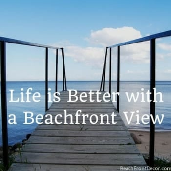 life-is-better-with-a-beachfront-view-quote-photo Beach Quotes and Ocean Quotes